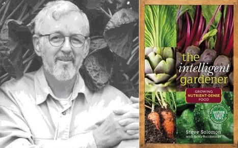 Gardening writer Steve Solomon on Intelligent ... - Young Agrarians | In the garden | Scoop.it