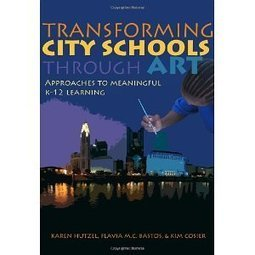 Transforming City Schools Through Art: Approaches to Meaningful K-12 Learning | Learning forever | Scoop.it