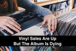 Vinyl May Be Up, But The Album Is Dying | Musicbiz | Scoop.it