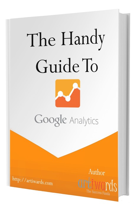 The Handy Guide to Google Analytics - ArtiWards | Sale & Marketing Tech | Scoop.it