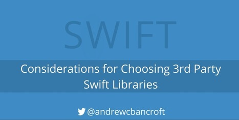 Considerations for Choosing 3rd Party Swift Libraries - Andrew Bancroft   iPhone and iPad Development   Scoop.it