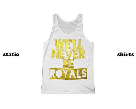 Lorde Royals Tank Top | We'll Never Be Royals Tanktop x Singlet | Fashion Shirt | Scoop.it