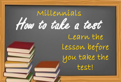 MILLENNIALS NEED THE LESSON BEFORE THE TEST | Culturational Chemistry™ | Scoop.it
