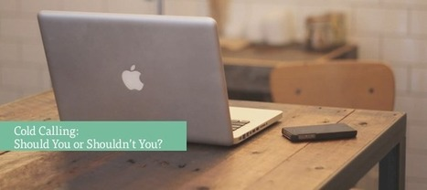 Cold Calling—Should You or Shouldn't You? | Lead Generation | Scoop.it