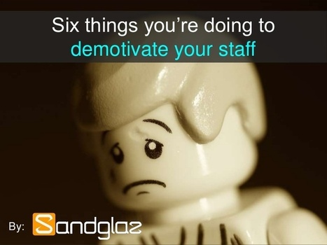 6 things you're doing to demotivate your staff   Management & Efficacité personnelle   Scoop.it