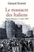 Gérard Noiriel, Le massacre des Italiens, Aigues-Mortes, 17 août 1893 - Revues.org | Economie | Scoop.it