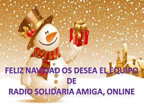 RADIO SOLIDARIA AMIGA, ONLINE LES DESEA FELICES FIESTAS | RADIO SOLIDARIA AMIGA, ONLINE | Scoop.it