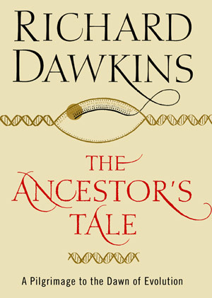 The Ancestor's Tale: A Pilgrimage to the Dawn of Evolution - Richard Dawkins | Annotated Bibliography | Scoop.it