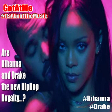 GetAtMe Are Rihanna and Drake HIP HOP'S new royalty...?  #ItsAboutTheMusic | GetAtMe | Scoop.it