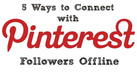 5 Ways to Connect with Pinterest Followers Offline | Pinterest | Scoop.it