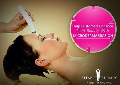 Help Customers Enhance Their Beauty With Microdermabrasion | Massage Training and Beauty Therapy | Scoop.it