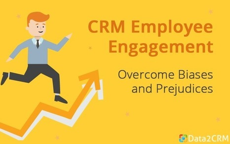 CRM Employee Engagement: Overcome Biases and Prejudices | CRM Reviews | Scoop.it