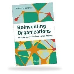 Reinventing Organizations, le livre de Frédéric Laloux | La gouvernance des entreprises démocratiques | Scoop.it