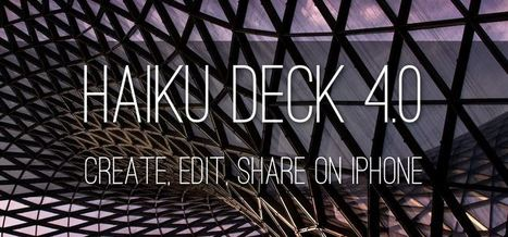 Haiku Deck 4.0 - Easily Create, Edit, Share Presentations on iPhone | Digital Presentations in Education | Scoop.it