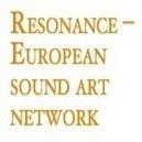 Resonance - A European Sound Art Network | DESARTSONNANTS - CRÉATION SONORE ET ENVIRONNEMENT - ENVIRONMENTAL SOUND ART - PAYSAGES ET ECOLOGIE SONORE | Scoop.it