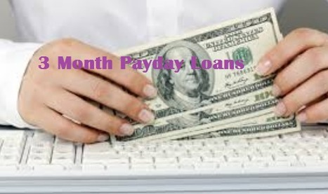 Avail 3 Month Payday Loans with Without credit check facility | 3 Month Loans | Scoop.it