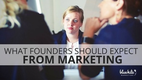 What Founders Should Expect From Marketing | Startup - Growth Hacking | Scoop.it