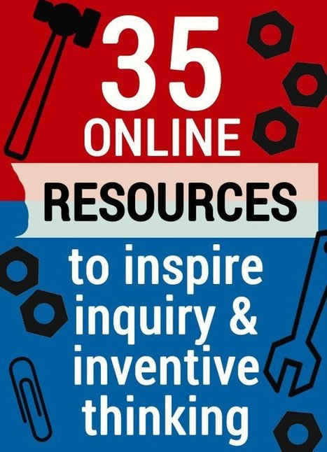 35 Educational Resources to Encourage Inquiry & Inventive Thinking | Libraries and education futures | Scoop.it