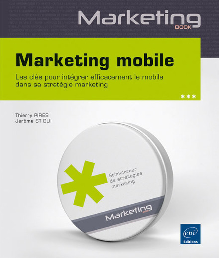 Livre Marketing mobile de Thierry Pires et Jérôme Stioui aux éditions ENI | Marketing web mobile 2.0 | marketing stratégique du web mobile | Scoop.it