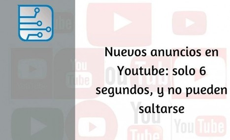 Youtube presenta anuncios de 6 segundos que no pueden saltarse | Marketing en la Ola Digital | Scoop.it