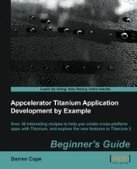 Appcelerator Titanium Application Development by Example Beginner's Guide - Free eBook Share | Ethan | Scoop.it