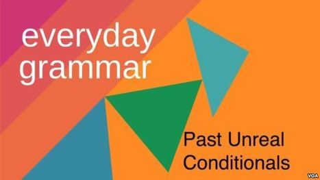 Past Unreal Conditionals | Conditionals | Scoop.it