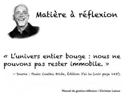 « L'univers entier bouge : nous ne pouvons pas rester immobile ...   Paulo Coelho   Scoop.it