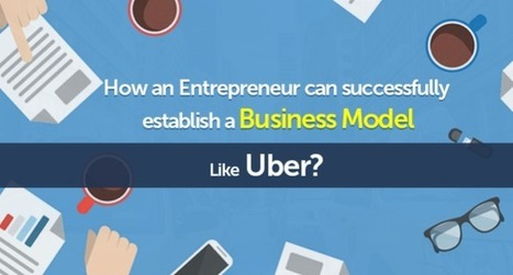 How an entrepreneur can successfully establish a business model like Uber? | Elance Clone Template, Freelancer Clone script - Agriya | Scoop.it