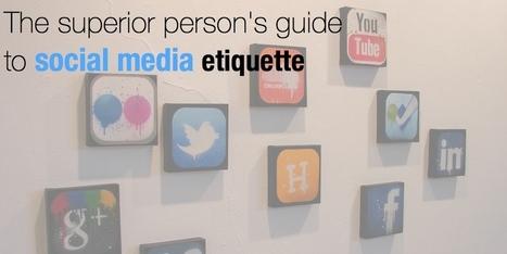 The superior person's guide to social media etiquette | Webmarketing, Référencement & Réseaux Sociaux | Scoop.it