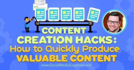 Content Creation Hacks: How to Quickly Produce Valuable Content : Social Media Examiner | Content marketing and management. | Scoop.it