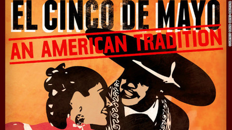 Cinco de Mayo a Mexican import? No, it's as American as July 4, prof says - CNN.com | Cultural Geography | Scoop.it