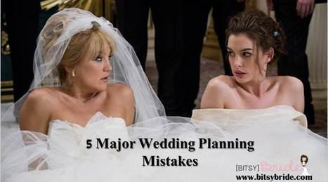 5 Major Wedding Planning Mistakes - Bitsy Bride | Getting Married | Scoop.it