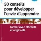 50 conseils pour développer l'envie d'apprendre - APPRENDRE AUTREMENT | Formation professionnelle - FTP | Scoop.it
