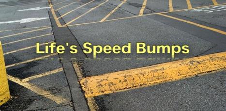 Life's Speed Bumps… | Motivational Leadership | Scoop.it