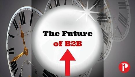 The Future of B2B Content Marketing | Prepare1 | Social Media Coach — Prepare 1 | Social Media  Coach | Scoop.it