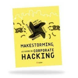 Makestorming : Le Guide du Corporate Hacking / S. Bacquere et M.-N. Viguié,Éd. Diateino, 2016 | Le collaboratif dans tous ces états ! | Scoop.it