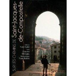 Sur les chemins de Saint-Jacques-de-Compostelle (Danièle Bélorgey) | Chroniques d'antan et d'ailleurs | Scoop.it