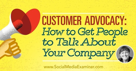 Customer Advocacy: How to Get People to Talk About Your Company  | Linkedin for Business Marketing | Scoop.it