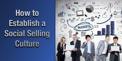 How to Establish a Social Selling Culture - Dynamic Signal | Customer Experience | Scoop.it