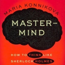 Question Everything: Learn to Think Like Sherlock Holmes | Thinking Clearly and Analytically | Scoop.it