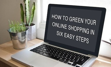 How To Green Your Online Shopping in 6 Easy Steps | Healing our planet | Scoop.it