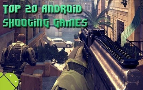 Top 20 FPS/TPS games for Android Phones and Tablets | Mobile Phone Games | Scoop.it
