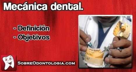 Mecánica dental: Definición y objetivos   Blog de Odontología   Odontología   Scoop.it