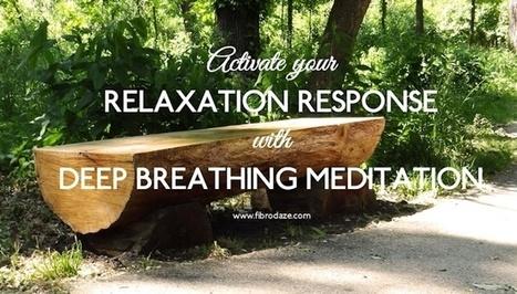 Deep Breathing Meditation Activates Relaxation Response » | Fibromyalgia | Scoop.it