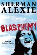 Fiction Review: Blasphemy: New and Selected Stories by Sherman Alexie. | AboriginalLinks LiensAutochtones | Scoop.it