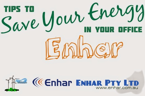 Energy Efficiency Consultant: Tips to Save Energy in Your Office | Enhar Pty Ltd | Scoop.it