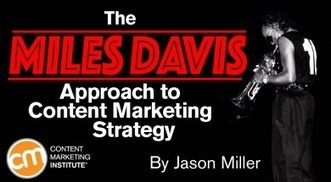The Miles Davis Approach to Content Marketing Strategy | Surviving Social Chaos | Scoop.it