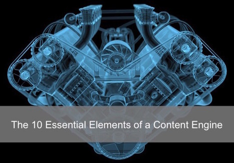 The 10 Essential Elements Of A Content Engine | Content Marketing | Scoop.it