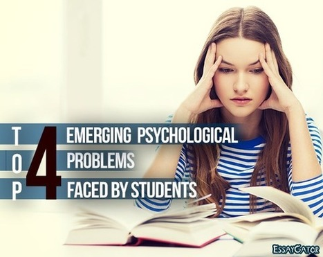 Top 4 Emerging Psychological Problems Faced by Students | Academic Writing Service | Scoop.it