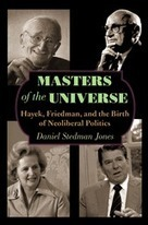 Stedman Jones, D.: Masters of the Universe: Hayek, Friedman, and the Birth of Neoliberal Politics. (eBook and Hardcover) | Free trade and inequality | Scoop.it
